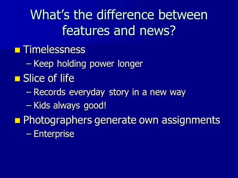 What's the difference between features and news.