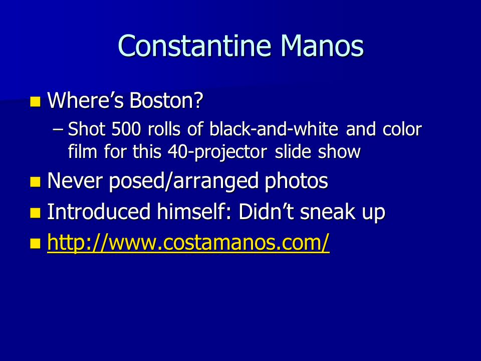 Constantine Manos Where's Boston? Where's Boston? –Shot 500 rolls of black-and-white and color film for this 40-projector slide show Never posed/arran