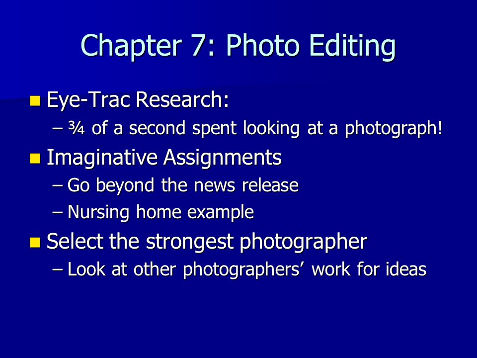 Chapter 7: Photo Editing Eye-Trac Research: Eye-Trac Research: –¾ of a second spent looking at a photograph! Imaginative Assignments Imaginative Assig