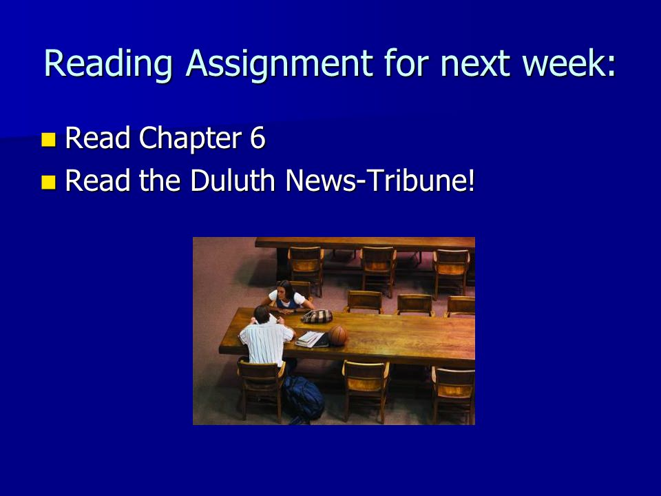 Reading Assignment for next week: Read Chapter 6 Read Chapter 6 Read the Duluth News-Tribune! Read the Duluth News-Tribune!