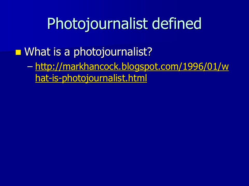 Photojournalist defined What is a photojournalist.