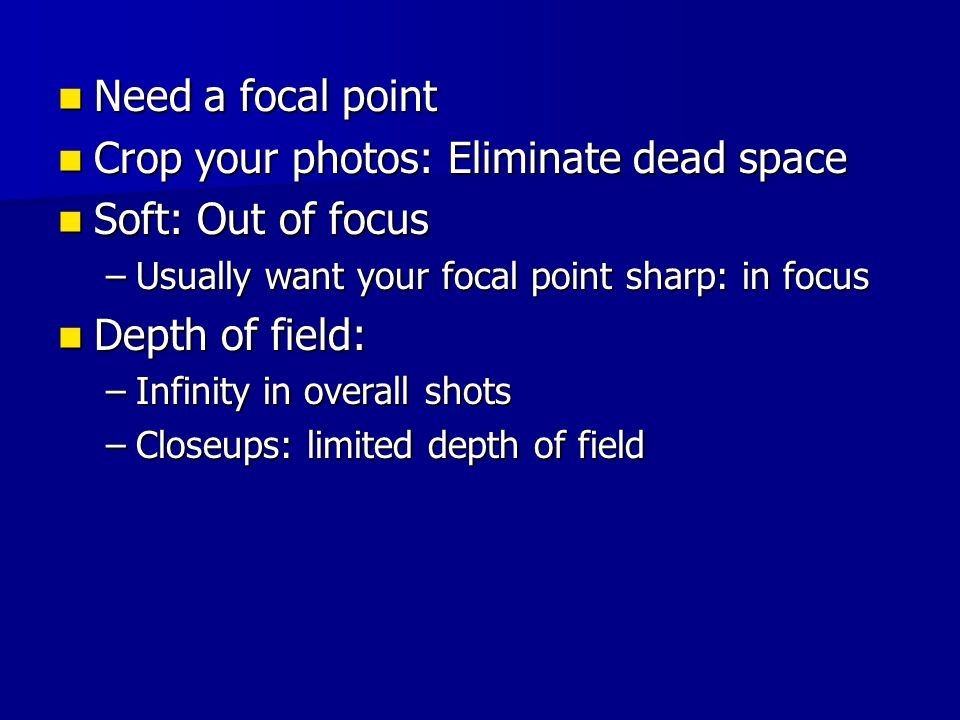 Need a focal point Need a focal point Crop your photos: Eliminate dead space Crop your photos: Eliminate dead space Soft: Out of focus Soft: Out of fo