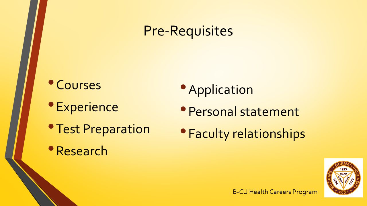 Pre-Requisites Courses Experience Test Preparation Research Application Personal statement Faculty relationships B-CU Health Careers Program