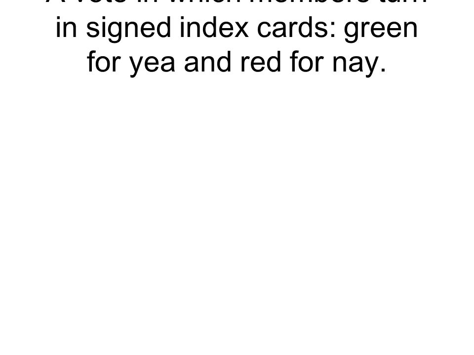 A vote in which members turn in signed index cards: green for yea and red for nay.