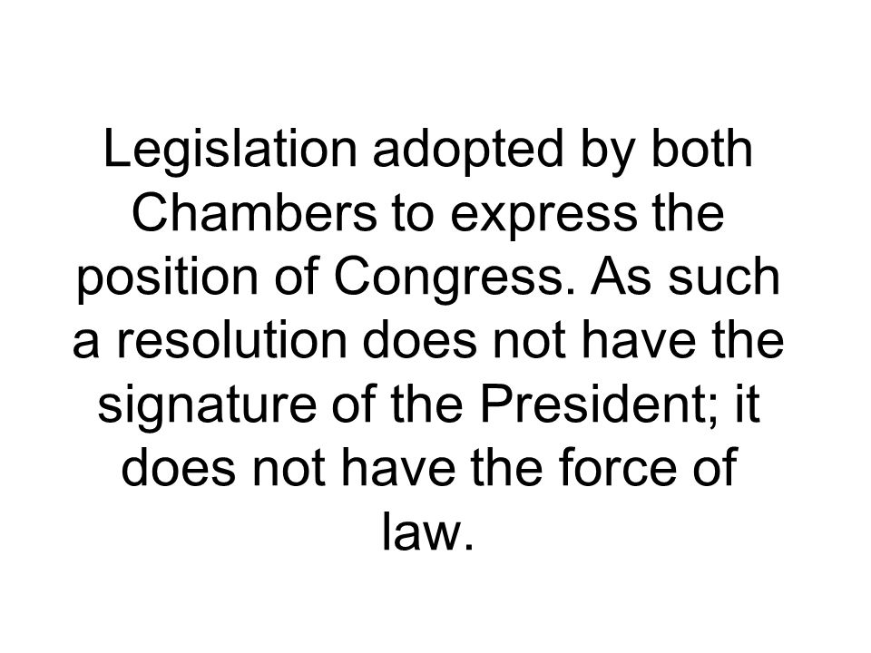 Legislation adopted by both Chambers to express the position of Congress.