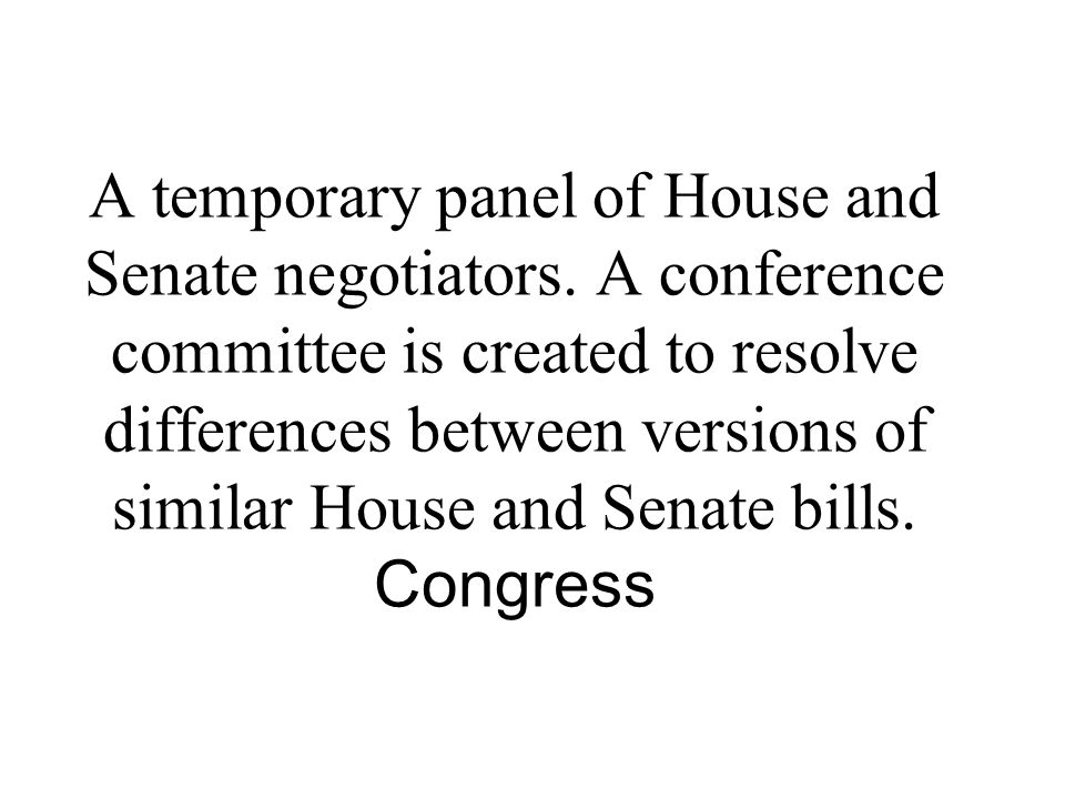 A temporary panel of House and Senate negotiators.