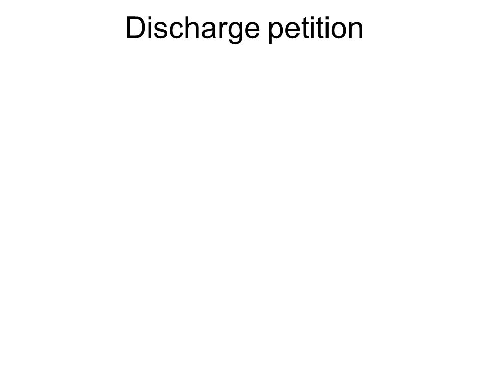 A petition to force a bill out of committee. Requires a majority vote.