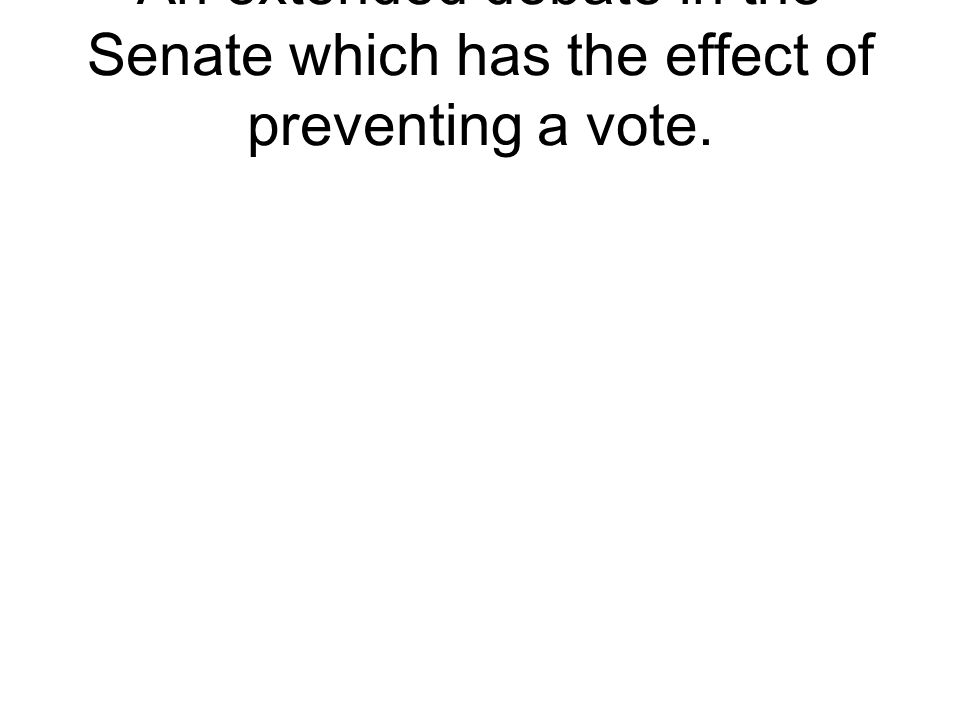 An extended debate in the Senate which has the effect of preventing a vote.