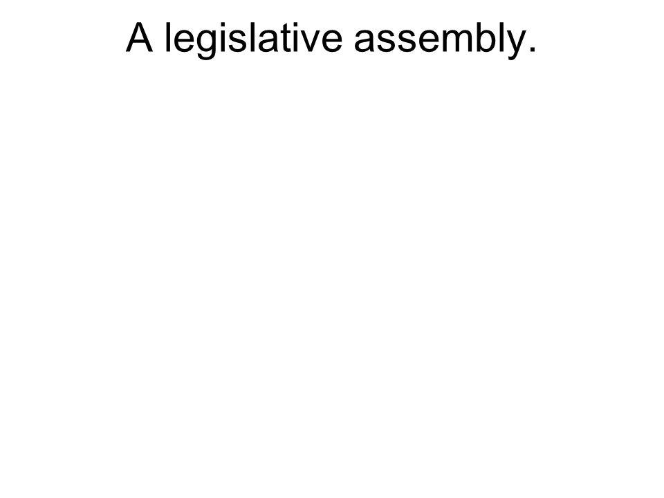 A legislative assembly.