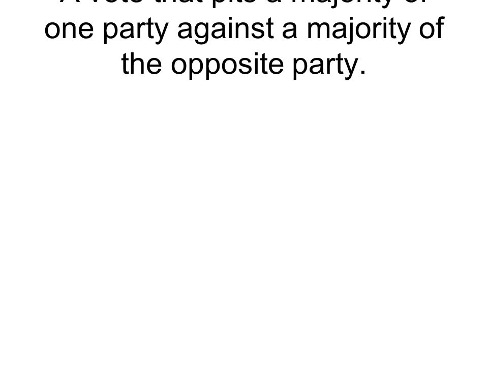 A vote that pits a majority of one party against a majority of the opposite party.