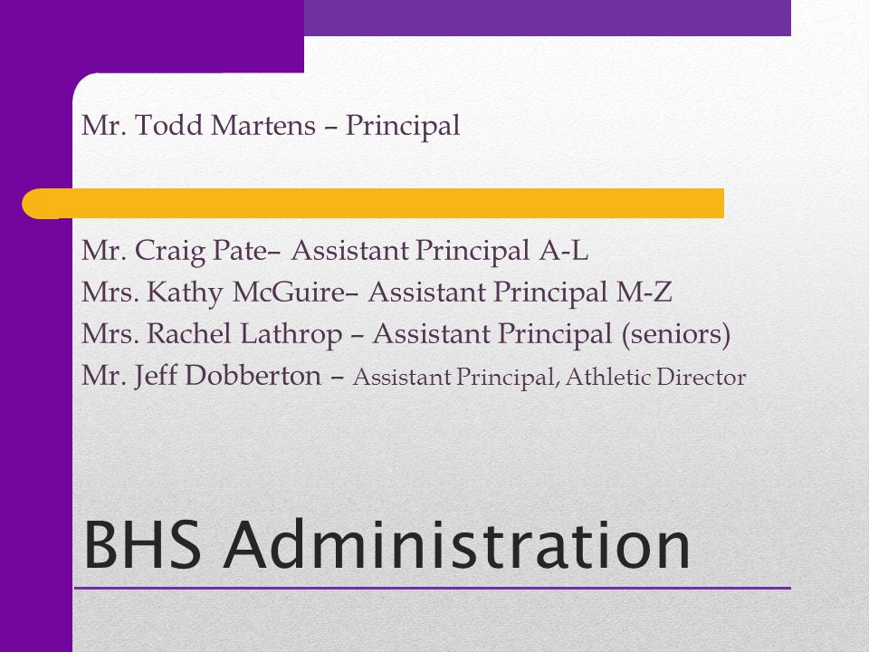 BHS Administration Mr. Todd Martens – Principal Mr.