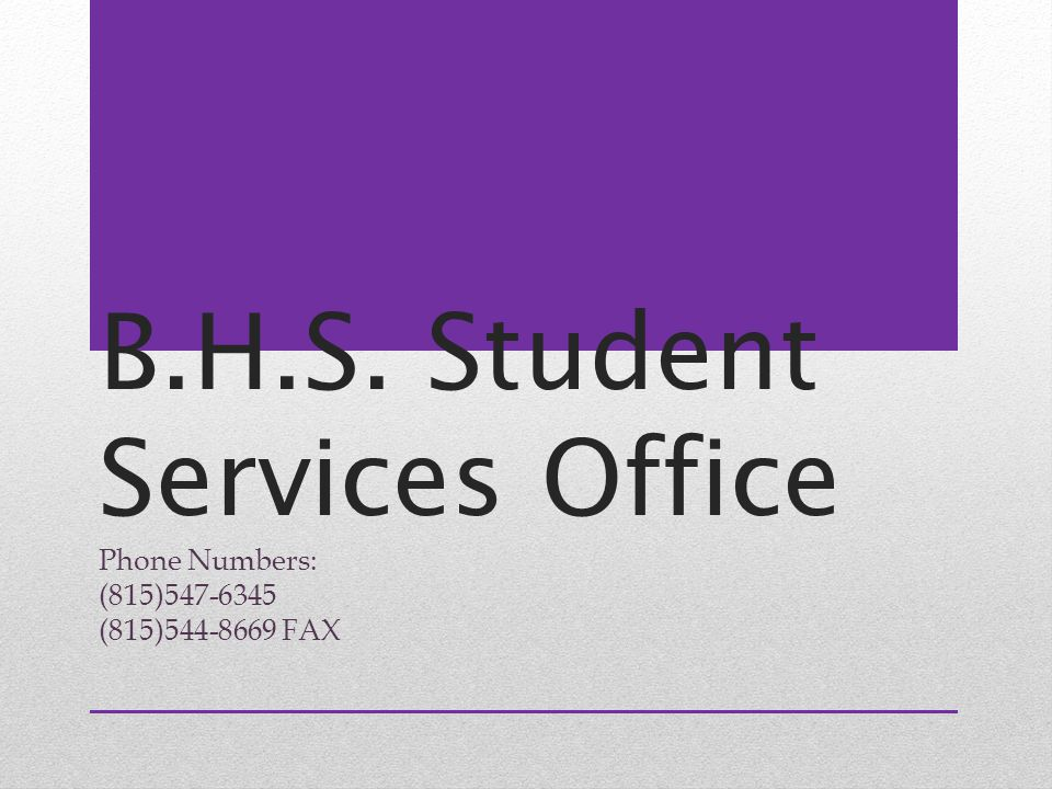 B.H.S. Student Services Office Phone Numbers: (815)547-6345 (815)544-8669 FAX
