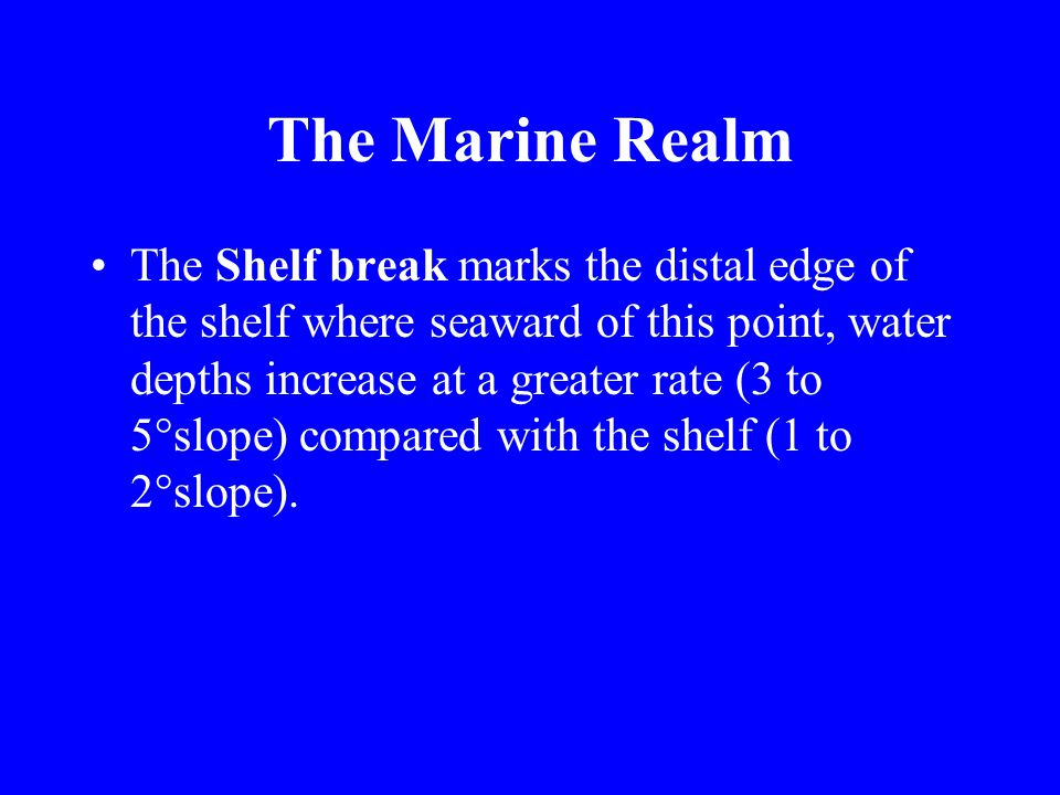 The Marine Realm The depth of the Sea Moving from the beach seaward, one crosses a consistent pattern of water depth changes.