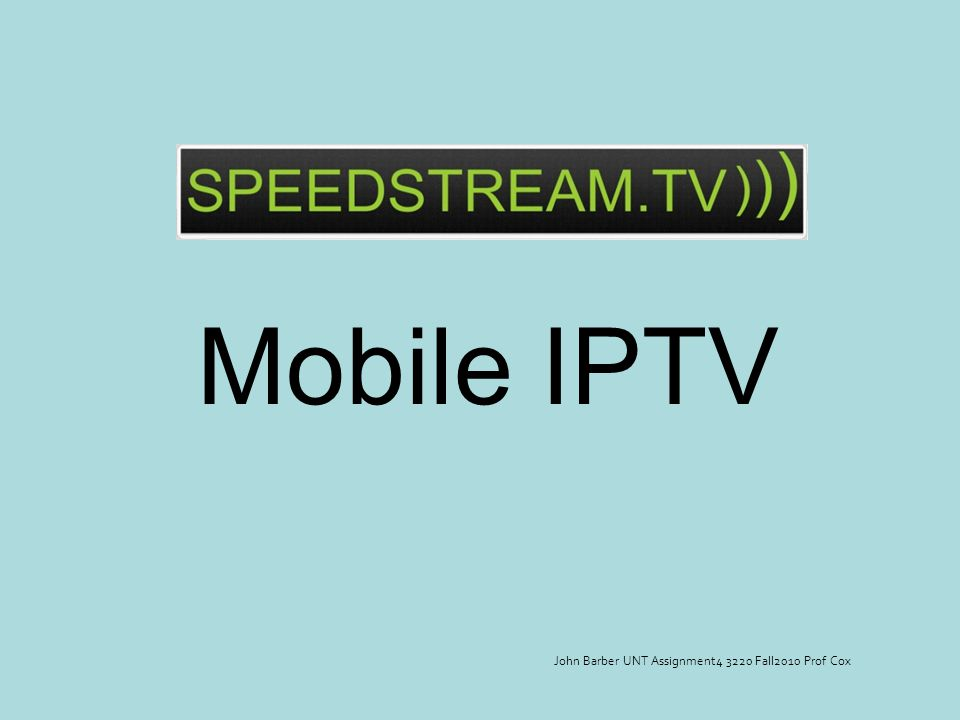 Mobile IPTV John Barber UNT Assignment4 3220 Fall2010 Prof Cox