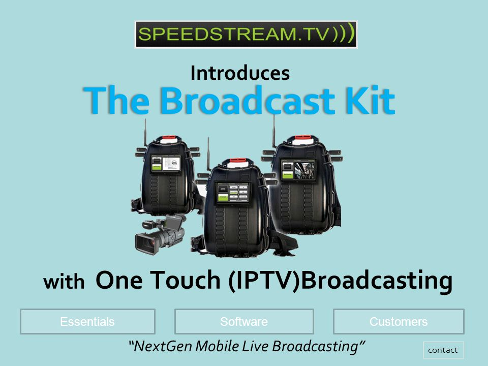 with One Touch (IPTV)Broadcasting The Broadcast KitThe Broadcast Kit NextGen Mobile Live Broadcasting Introduces EssentialsSoftwareCustomers contact