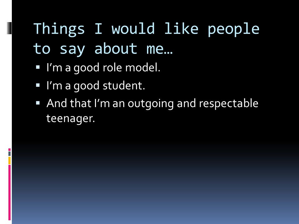 Things I would like people to say about me…  I'm a good role model.