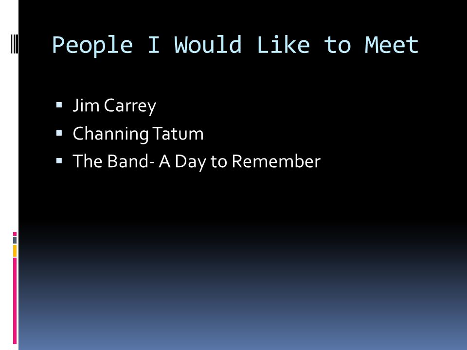 People I Would Like to Meet  Jim Carrey  Channing Tatum  The Band- A Day to Remember