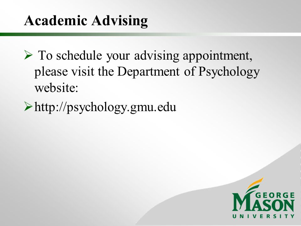 Academic Advising  To schedule your advising appointment, please visit the Department of Psychology website: 