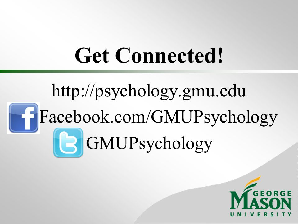 Get Connected!   Facebook.com/GMUPsychology GMUPsychology