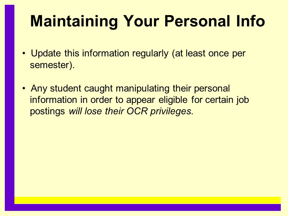 Maintaining Your Personal Info Update this information regularly (at least once per semester). Any student caught manipulating their personal informat