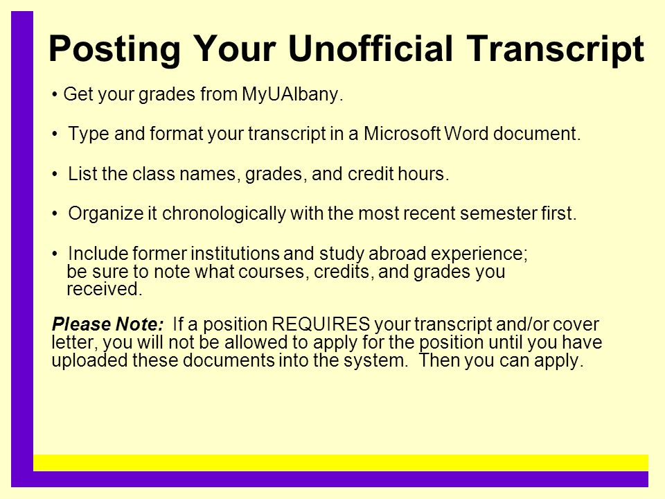 ......................................... Posting Your Unofficial Transcript Get your grades from MyUAlbany. Type and format your transcript in a Micr
