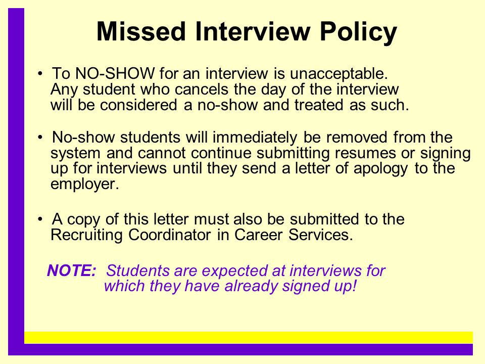 Missed Interview Policy To NO-SHOW for an interview is unacceptable. Any student who cancels the day of the interview will be considered a no-show and