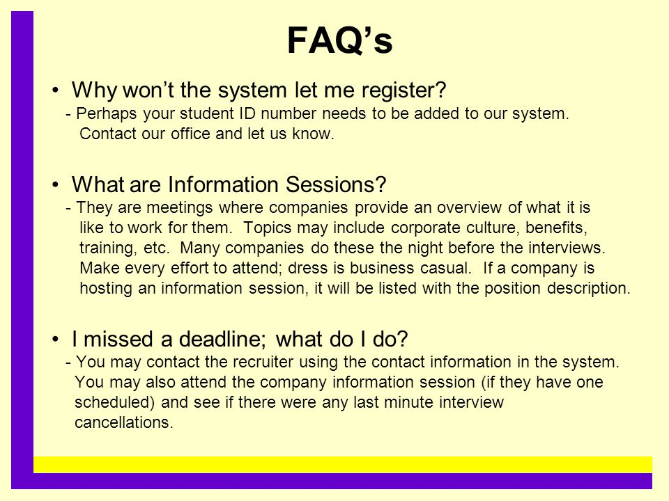 FAQ's Why won't the system let me register? - Perhaps your student ID number needs to be added to our system. Contact our office and let us know. What