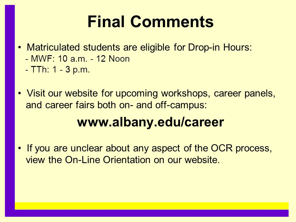 Final Comments Matriculated students are eligible for Drop-in Hours: - MWF: 10 a.m. - 12 Noon - TTh: 1 - 3 p.m. Visit our website for upcoming worksho