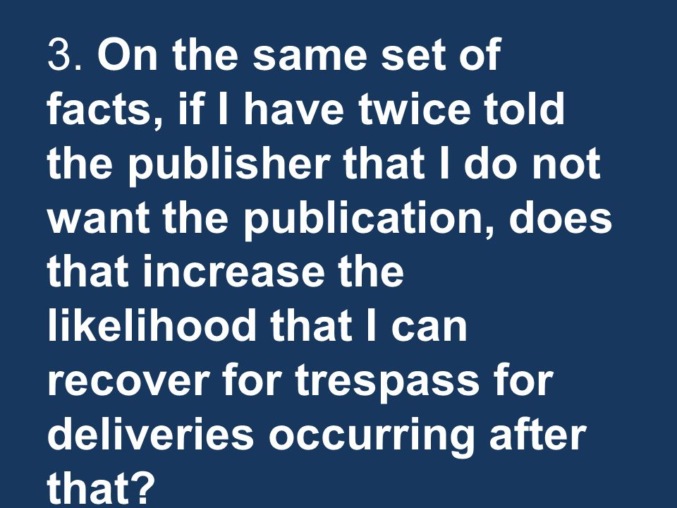 3. On the same set of facts, if I have twice told the publisher that I do not want the publication, does that increase the likelihood that I can recov