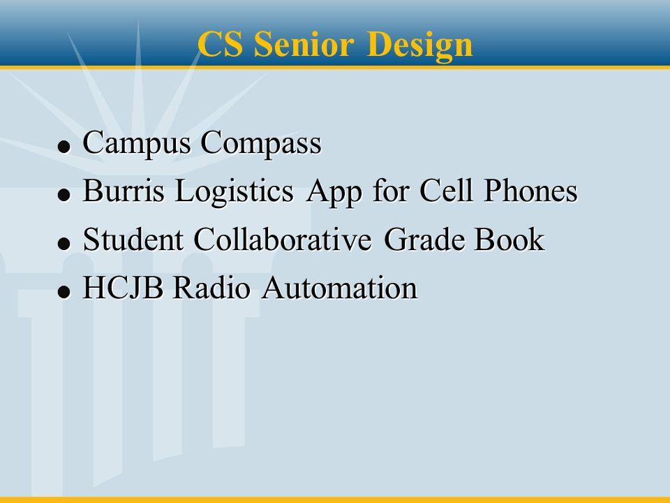 CS Senior Design l Campus Compass l Burris Logistics App for Cell Phones l Student Collaborative Grade Book l HCJB Radio Automation