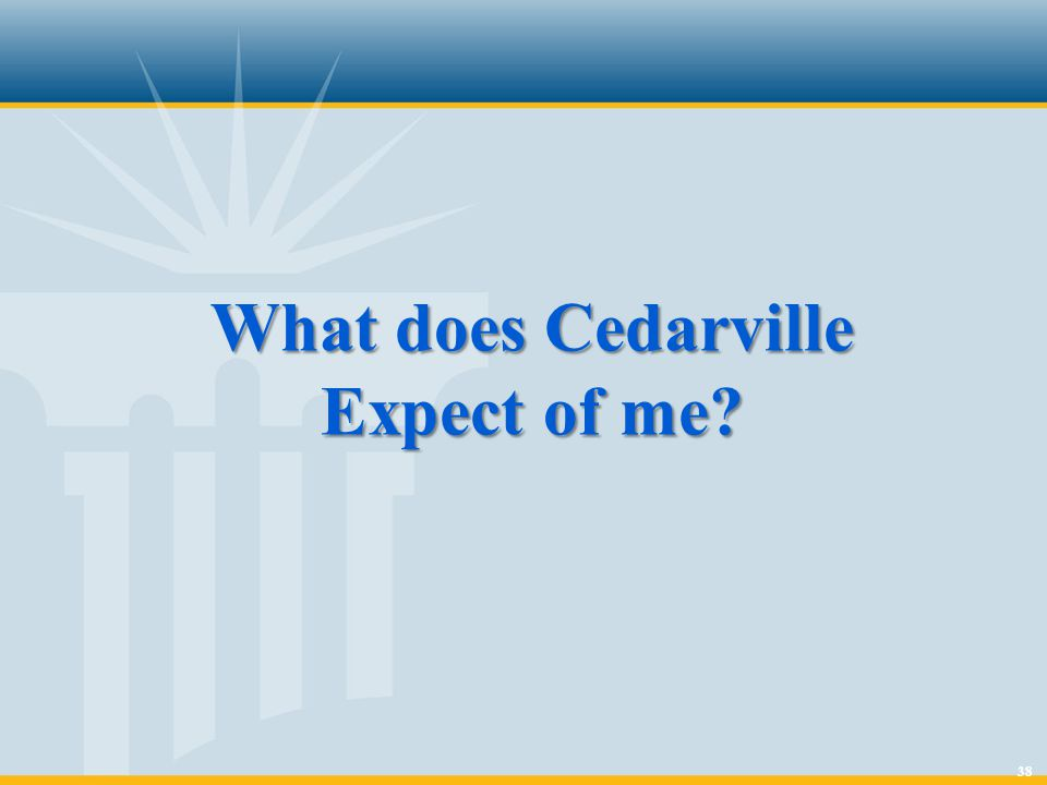 38 What does Cedarville Expect of me