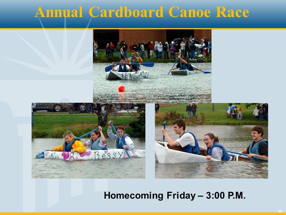 46 Annual Cardboard Canoe Race Homecoming Friday – 3:00 P.M.
