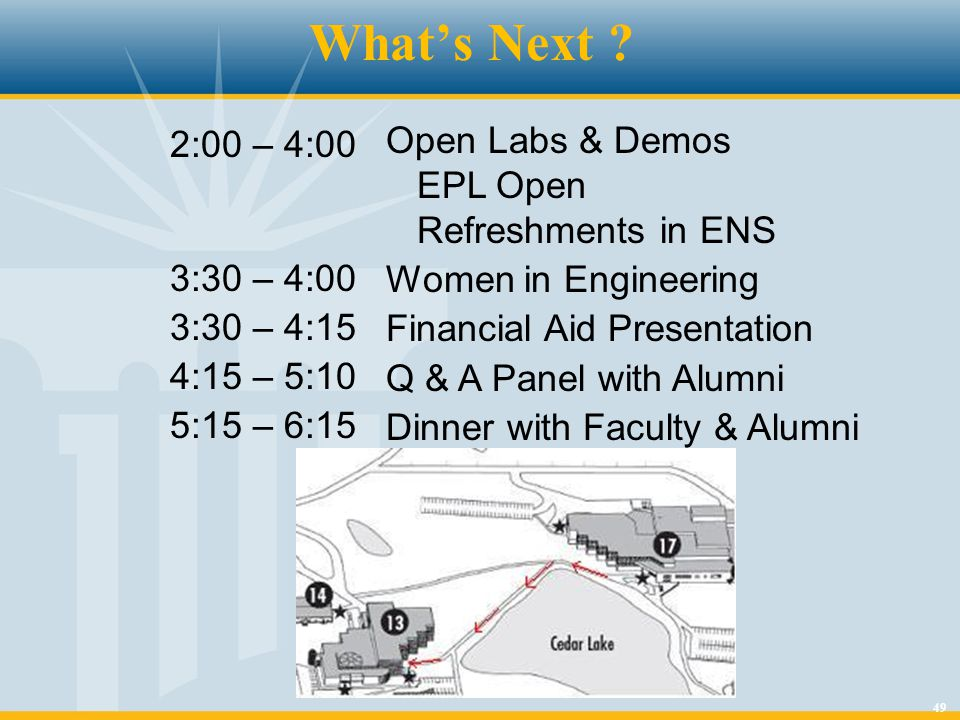 49 What's Next ? 2:00 – 4:00 3:30 – 4:00 3:30 – 4:15 4:15 – 5:10 5:15 – 6:15 Open Labs & Demos EPL Open Refreshments in ENS Women in Engineering Finan
