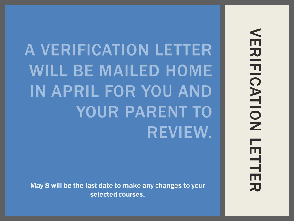 VERIFICATION LETTER A VERIFICATION LETTER WILL BE MAILED HOME IN APRIL FOR YOU AND YOUR PARENT TO REVIEW.