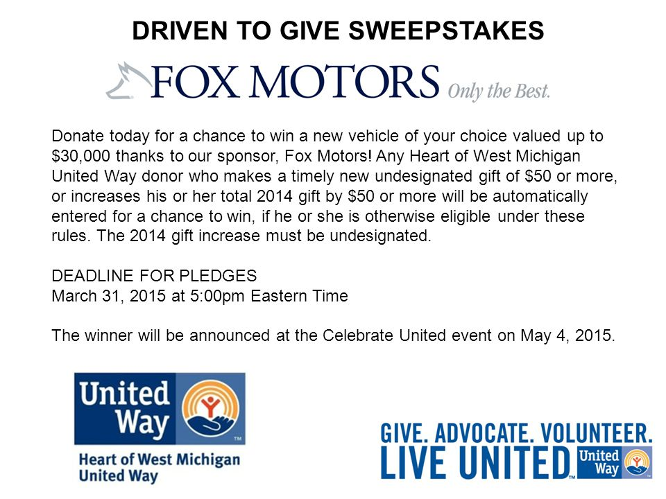 DRIVEN TO GIVE SWEEPSTAKES Donate today for a chance to win a new vehicle of your choice valued up to $30,000 thanks to our sponsor, Fox Motors.