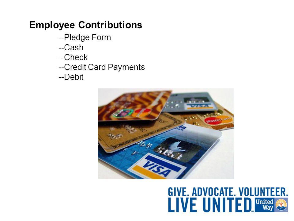 Employee Contributions --Pledge Form --Cash --Check --Credit Card Payments --Debit