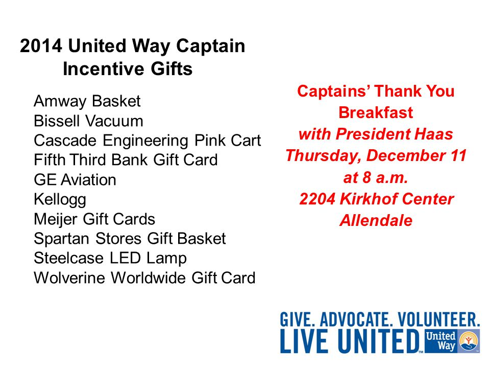 2014 United Way Captain Incentive Gifts Captains' Thank You Breakfast with President Haas Thursday, December 11 at 8 a.m.