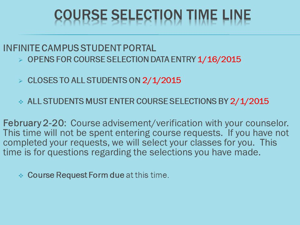 INFINITE CAMPUS STUDENT PORTAL  OPENS FOR COURSE SELECTION DATA ENTRY 1/16/2015  CLOSES TO ALL STUDENTS ON 2/1/2015  ALL STUDENTS MUST ENTER COURSE