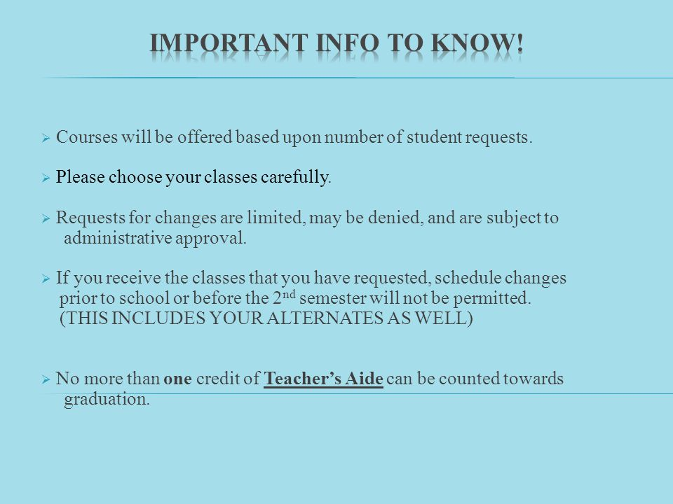 Please note that elective changes will NOT be allowed if you receive the elective/alternate classes you have requested.