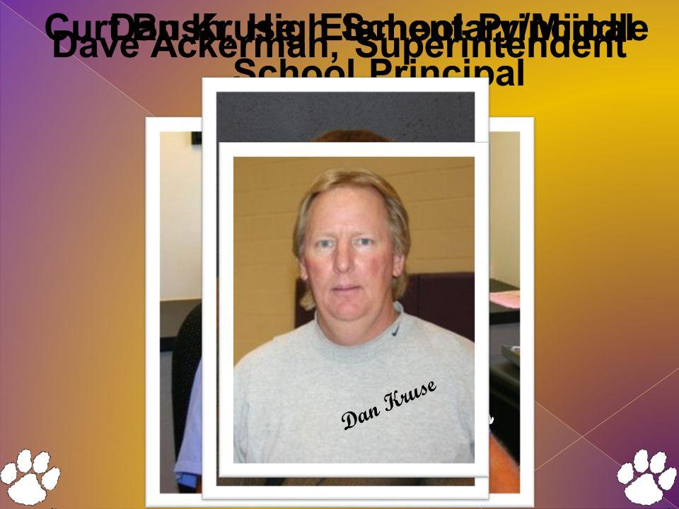 Dan Kruse, Elementary/Middle School Principal Curt Bush, High School Principal Dave Ackerman, Superintendent Dave Ackerman Dan Kruse