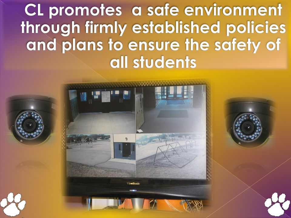 CL promotes a safe environment through firmly established policies and plans to ensure the safety of all students