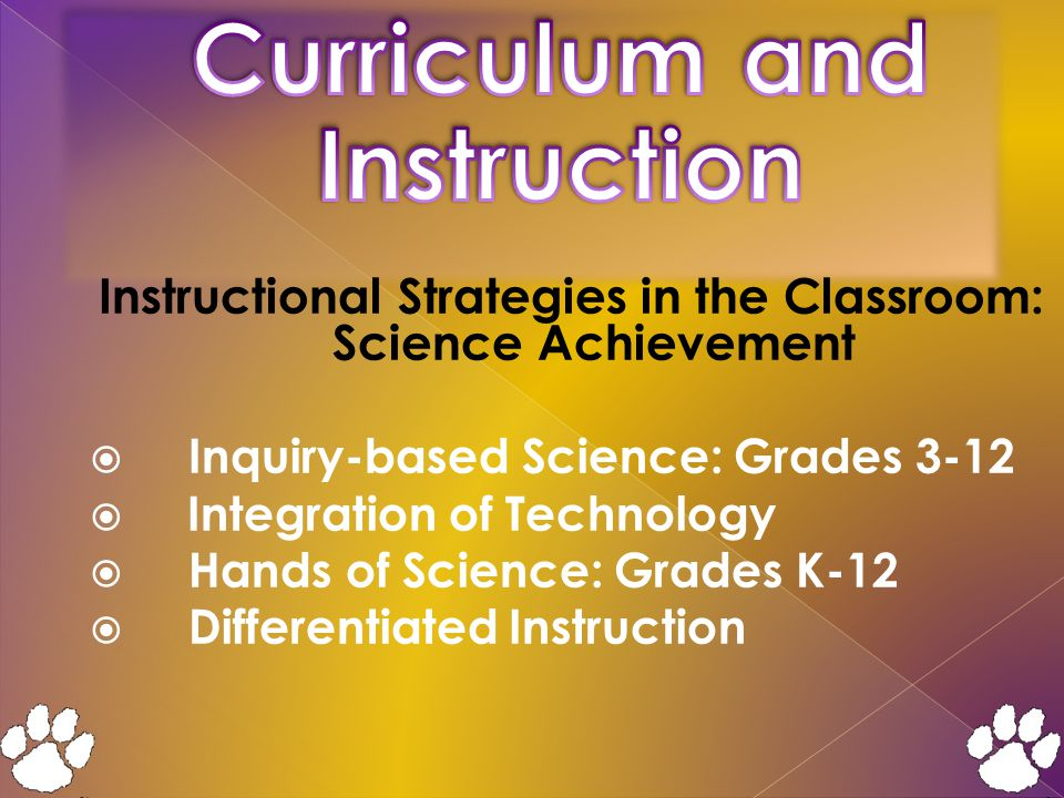 Instructional Strategies in the Classroom: Science Achievement  Inquiry-based Science: Grades 3-12  Integration of Technology  Hands of Science: Grades K-12  Differentiated Instruction