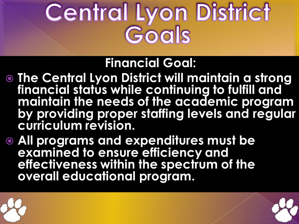 Financial Goal:  The Central Lyon District will maintain a strong financial status while continuing to fulfill and maintain the needs of the academic program by providing proper staffing levels and regular curriculum revision.