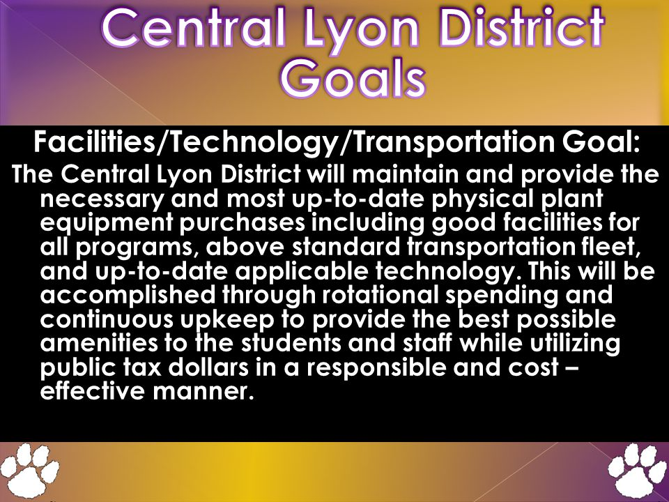 Facilities/Technology/Transportation Goal: The Central Lyon District will maintain and provide the necessary and most up-to-date physical plant equipment purchases including good facilities for all programs, above standard transportation fleet, and up-to-date applicable technology.