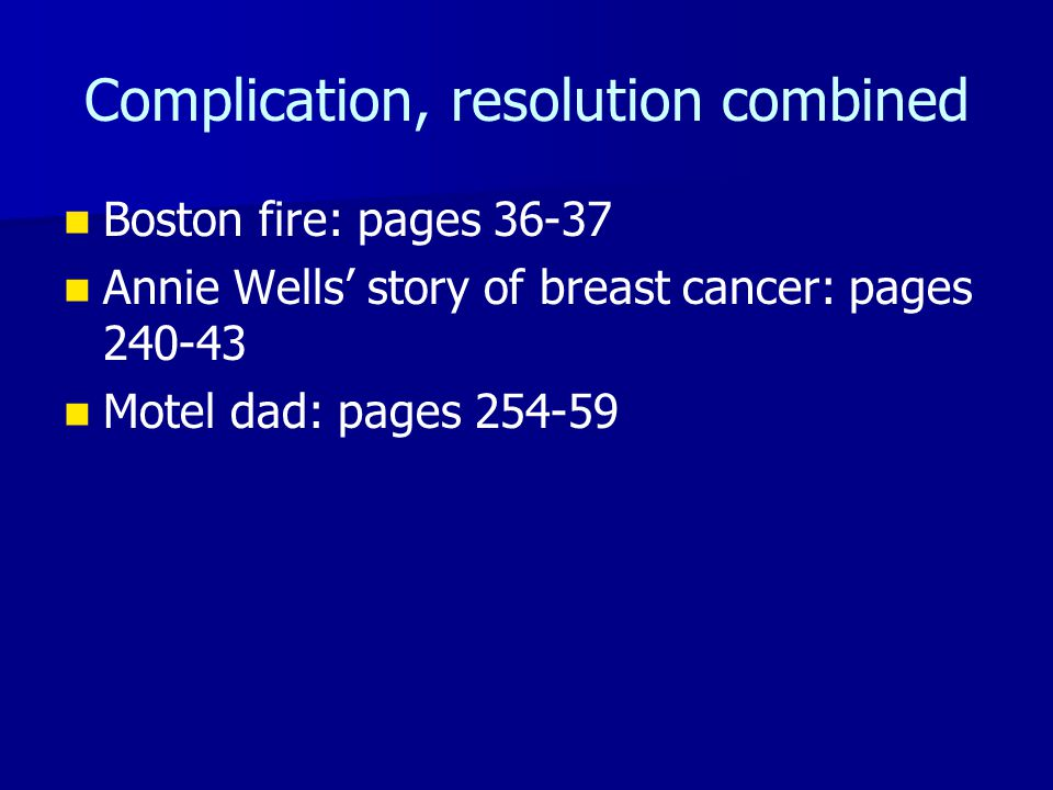 Complication, resolution combined Boston fire: pages 36-37 Annie Wells' story of breast cancer: pages 240-43 Motel dad: pages 254-59
