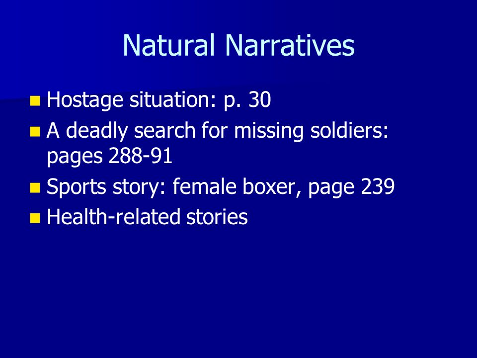 Natural Narratives Hostage situation: p. 30 A deadly search for missing soldiers: pages 288-91 Sports story: female boxer, page 239 Health-related sto
