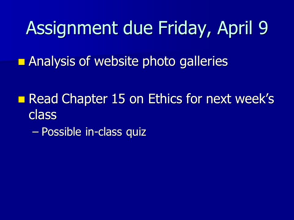 Assignment due Friday, April 9 Analysis of website photo galleries Analysis of website photo galleries Read Chapter 15 on Ethics for next week's class