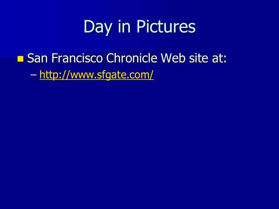 Day in Pictures San Francisco Chronicle Web site at: San Francisco Chronicle Web site at: –http://www.sfgate.com/ http://www.sfgate.com/