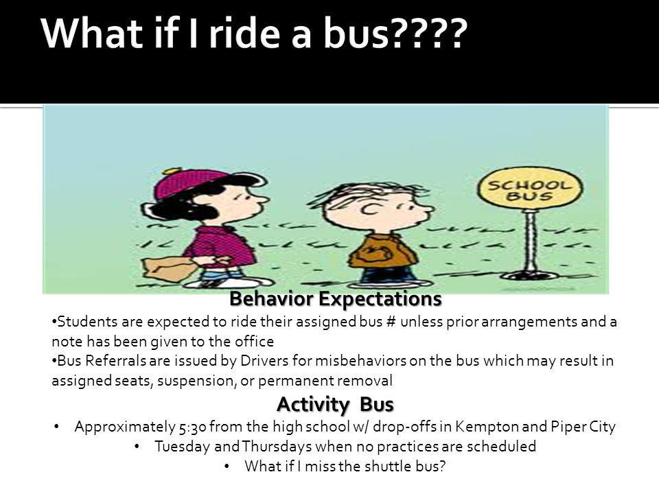 Behavior Expectations Students are expected to ride their assigned bus # unless prior arrangements and a note has been given to the office Bus Referra