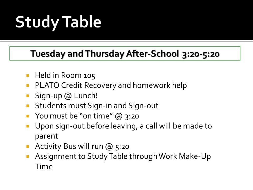 " Held in Room 105  PLATO Credit Recovery and homework help  Sign-up @ Lunch!  Students must Sign-in and Sign-out  You must be ""on time"" @ 3:20 "